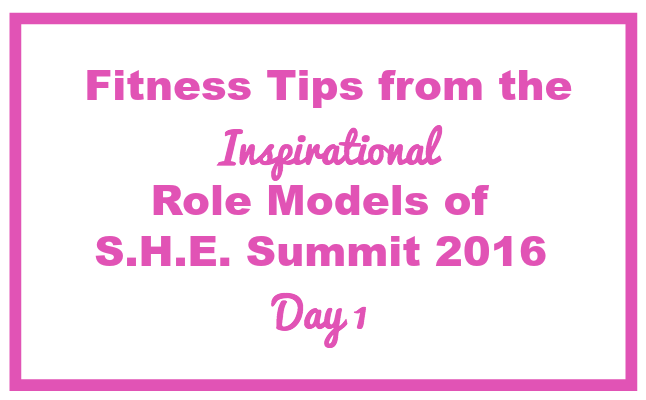 s.h.e. summit 2016 inspirational role models month fitness tips and recap of she summit for fitness inspiration and motivation