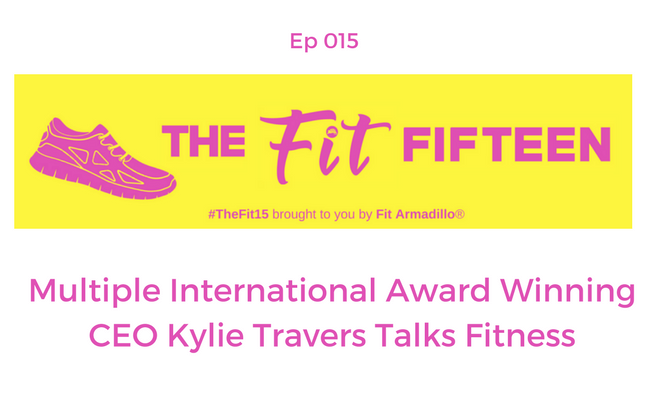 Multiple International Award Winning CEO Kylie Travers Talks Fitness ep 15