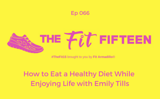 How to Eat a Healthy Diet While Enjoying Life with Emily Tills