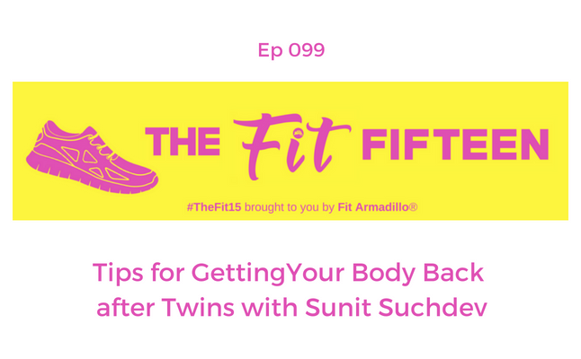 Tips for GettingYour Body Back after Twins with Sunit Suchdev