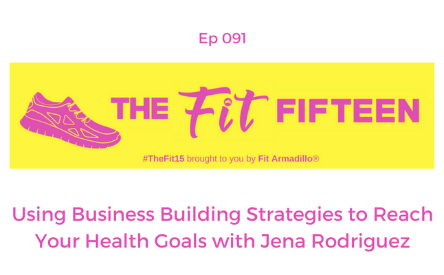 Using Business Building Strategies to Reach Your Health Goals with Jena Rodriguez