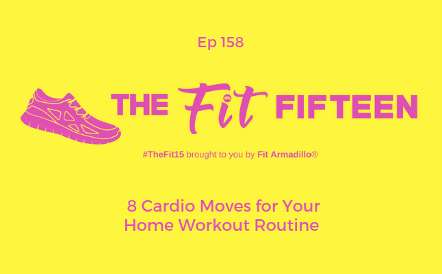 Ep 158: 8 Cardio Moves for Your Home Workout Routine - Fit